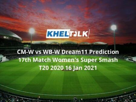 CM-W vs WB-W Dream11 Prediction 17th Match Team Women Super Smash T20 16 Jan 2021