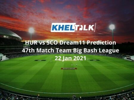 HUR vs SCO Dream11 Prediction 47th Match Team Big Bash League 22 Jan 2021