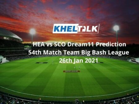 HEA vs SCO Dream11 Prediction 54th Match Team Big Bash League 26th Jan 2021