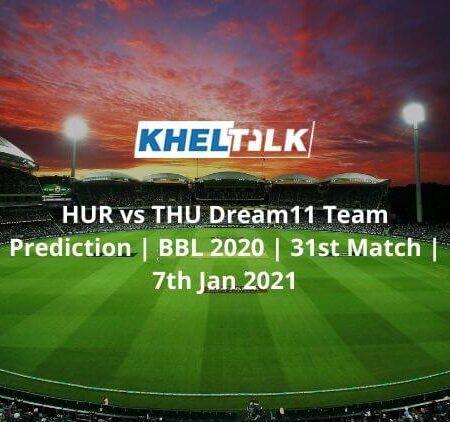 HUR vs THU Dream11 Team Prediction | BBL 2020 | 31st Match | 7th Jan 2021