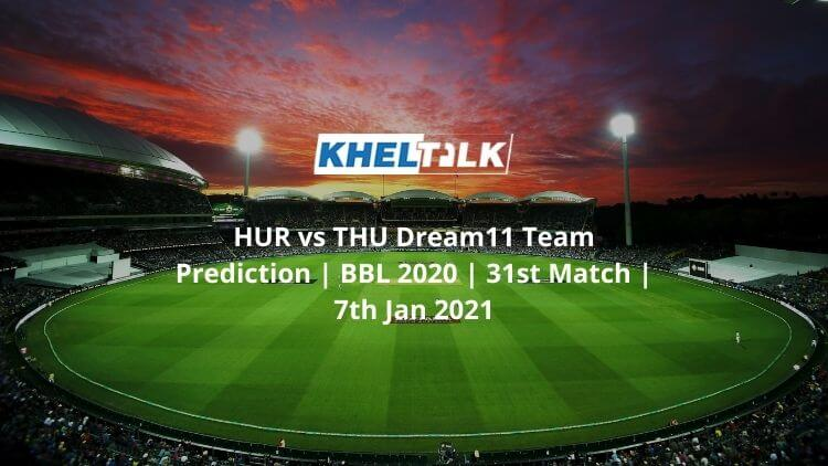 HUR vs THU Dream11 Team Prediction | BBL 2020 | 31st Match | 7th Jan 2021