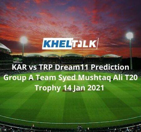 KAR vs TRP Dream11 Prediction Elite Group A Team Syed Mushtaq Ali Trophy 2021 14 Jan 2021