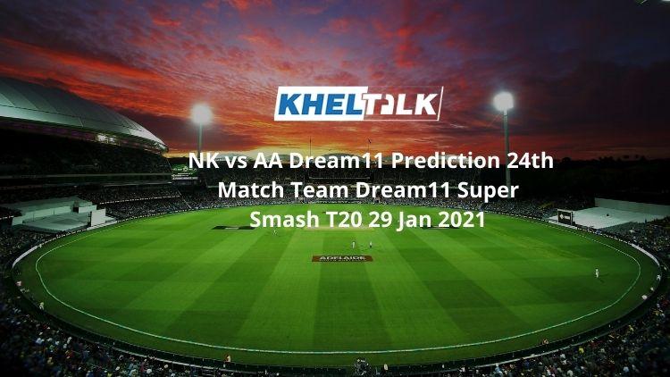 NK vs AA Dream11 Team Prediction