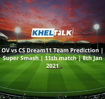 OV vs CS Dream11 Team Prediction | Super Smash | 11th match | 8th Jan 2021