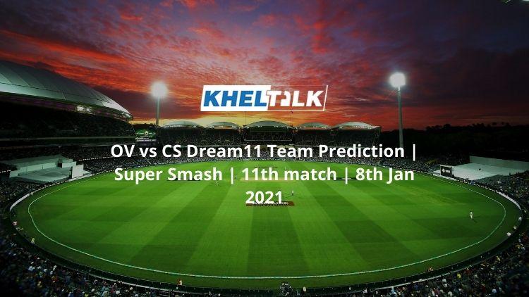 OV vs CS Dream11 Team Prediction   Super Smash   11th match   8th Jan 2021