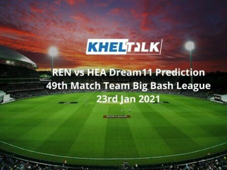 REN vs HEA Dream11 Prediction 49th Match Team Big Bash League 23rd Jan 2021