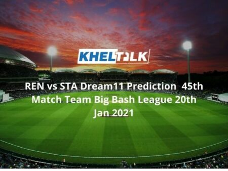 REN vs STA Dream11 Prediction  45th Match Team Big Bash League 20th Jan 2021