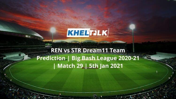 REN vs STR Dream11 Team Prediction   Big Bash League 2020-21   Match 29   5th Jan 2021