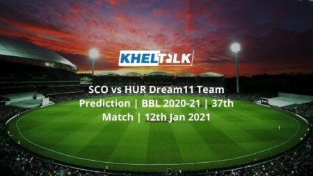 SCO vs HUR Dream11 Team Prediction | BBL 2020-21 | 37th Match | 12th Jan 2021