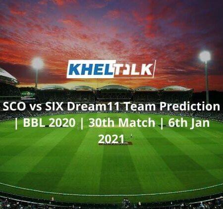 SCO vs SIX Dream11 Team Prediction   BBL 2020   30th Match   6th Jan 2021