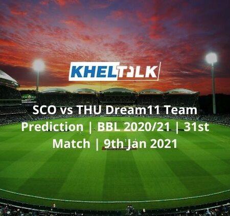 SCO vs THU Dream11 Team Prediction   BBL 2020/21   31st Match   9th Jan 2021