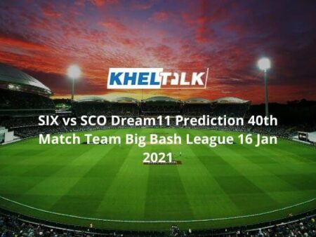 SIX vs  SCO Dream11 Prediction  41st Match Team Big Bash League 16 Jan 2021