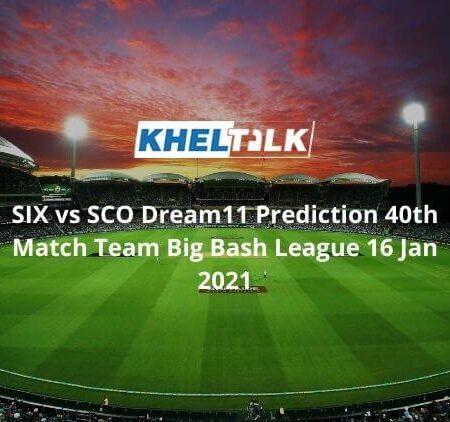 SIX vs  SCO Dream11 Prediction  41st Match Team Big Bash League 16 Jan 2021