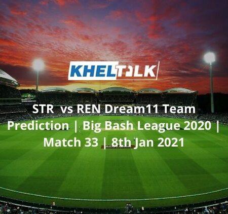 STR  vs REN Dream11 Team Prediction | Big Bash League 2020 | Match 33 | 8th Jan 2021