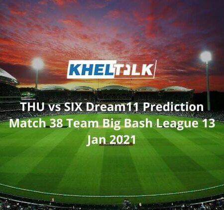 THU vs SIX Dream11 Prediction Match 38 Team Big Bash League 13 Jan 2021