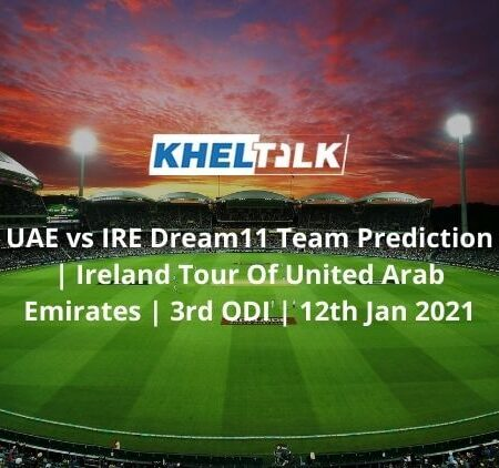 UAE vs IRE Dream11 Team Prediction | Ireland Tour Of United Arab Emirates | 3rd ODI | 12th Jan 2021