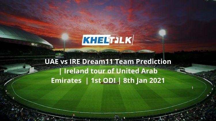 UAE vs IRE Dream11 Team Prediction | Ireland tour of United Arab Emirates  | 1st ODI | 8th Jan 2021