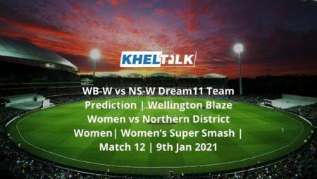 WB-W vs NS-W Dream11 Team Prediction | Wellington Blaze Women vs Northern District Women| Women's Super Smash | Match 12 | 9th Jan 2021