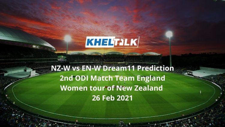 NZ-W vs EN-W Dream11 Prediction 2nd ODI Match Team England Women tour of New Zealand 26 Feb 2021