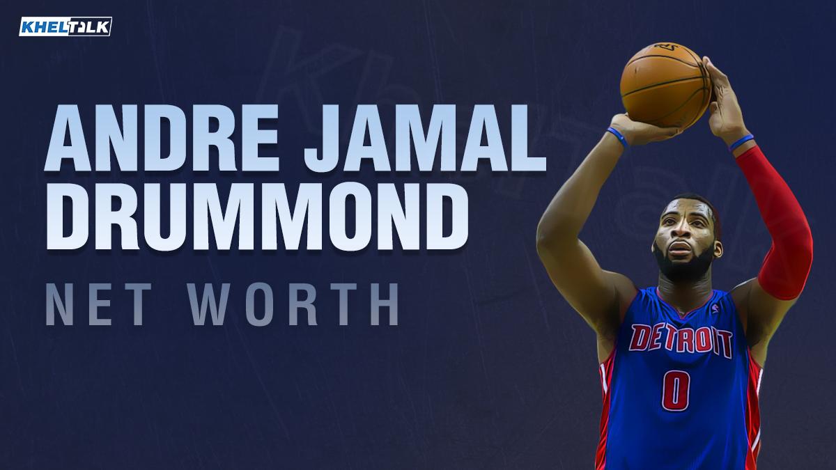 Andre Drummond Net Worth