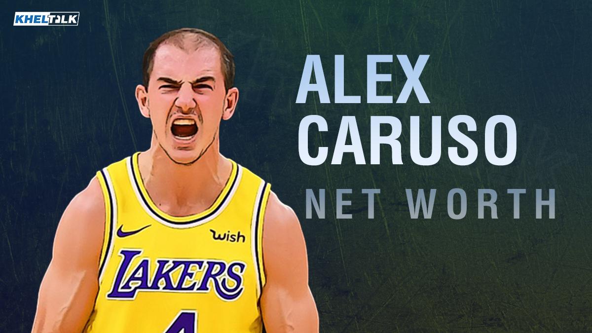 Alex Caruso Net Worth 2021