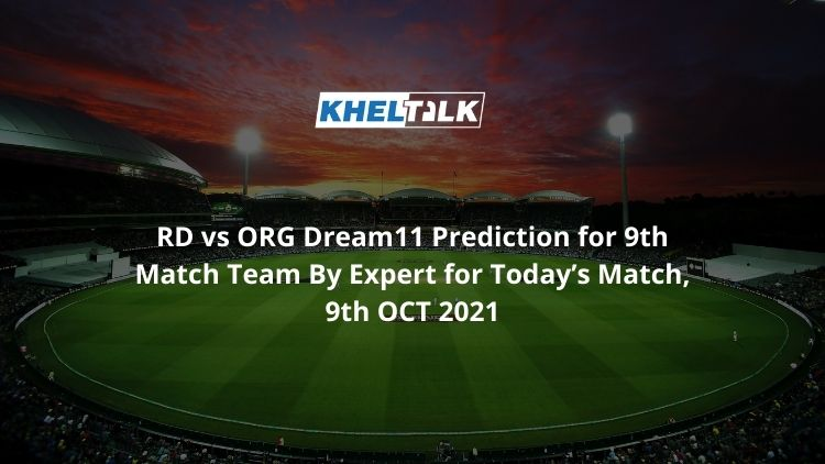 RD vs ORG Dream11 Prediction for 9th Match Team By Expert for Today's Match, 9th OCT 2021